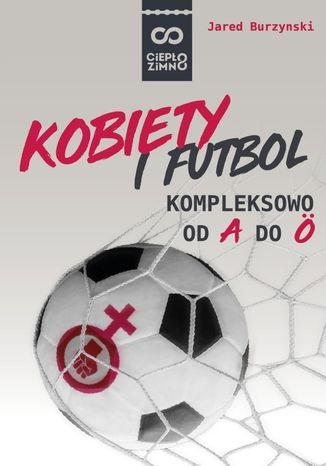 Okładka książki/ebooka Kobiety i futbol. Kompleksowo od A do Ö