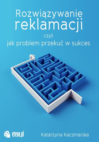 Okładka książki/ebooka Rozwiązywanie reklamacji czyli jak przekuć problem w sukces