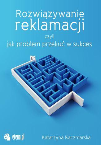 Okładka książki Rozwiązywanie reklamacji czyli jak przekuć problem w sukces