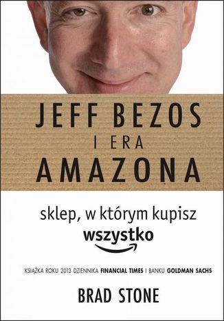 Okładka książki Jeff Bezos i era Amazona. Sklep, w którym kupisz wszystko