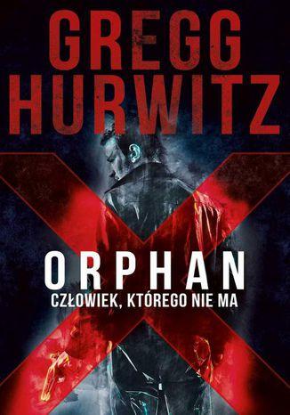 Okładka książki/ebooka Orphan X. Człowiek, którego nie ma