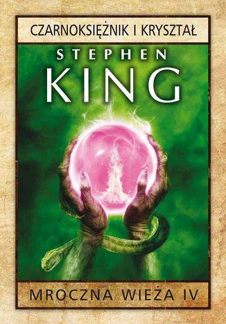 Okładka książki Mroczna Wieża IV: Czarnoksiężnik i kryształ