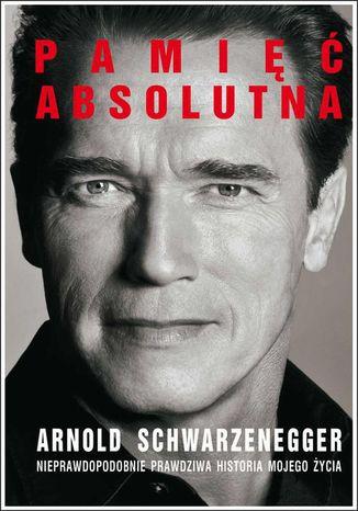 Okładka książki Pamięć absolutna. Nieprawdopodobnie prawdziwa historia mojego życia