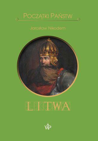 Okładka książki Początki państw. Litwa