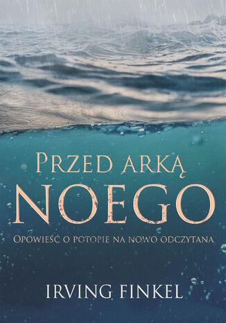 Okładka książki Przed arką Noego. Nowa opowieść o potopie