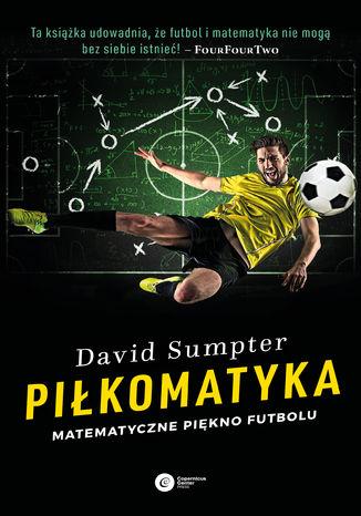Okładka książki Piłkomatyka. Matematyczne piękno futbolu