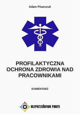 Okładka książki/ebooka Profilaktyczna ochrona zdrowia nad pracownikami. Komentarz