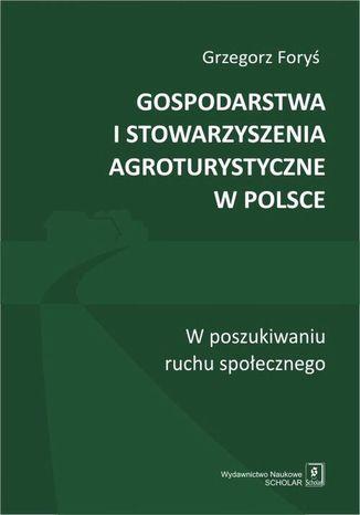 Okładka książki/ebooka Gospodarstwa i stowarzyszenia agroturystyczne w Polsce. W poszukiwaniu ruchu społecznego