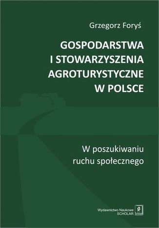Okładka książki Gospodarstwa i stowarzyszenia agroturystyczne w Polsce. W poszukiwaniu ruchu społecznego
