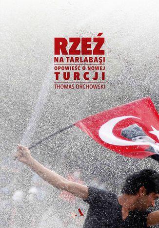 Okładka książki Rzeź na Tarlabaşi. Opowieść o nowej Turcji