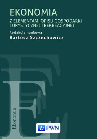 Okładka książki/ebooka Ekonomia z elementami opisu gospodarki turystycznej i rekreacyjnej