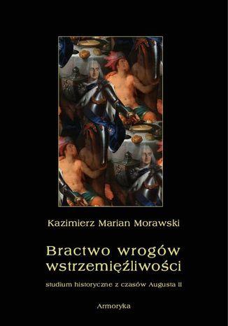 Okładka książki Bractwo wrogów wstrzemięźliwości. Studium historyczne z czasów Augusta II