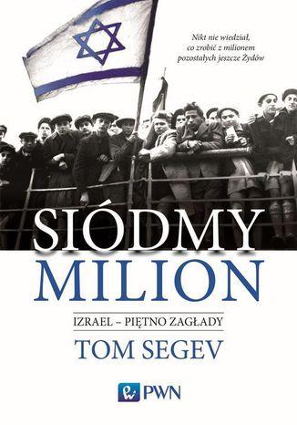 Okładka książki/ebooka Siódmy milion. Izrael - piętno Zagłady