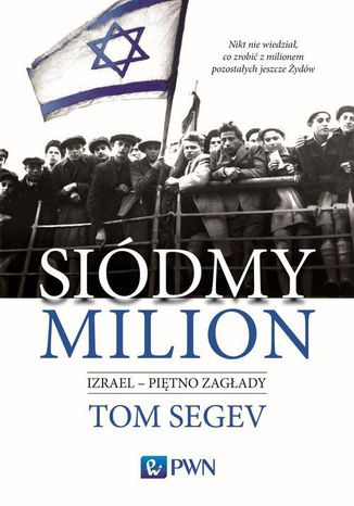 Okładka książki Siódmy milion. Izrael - piętno Zagłady