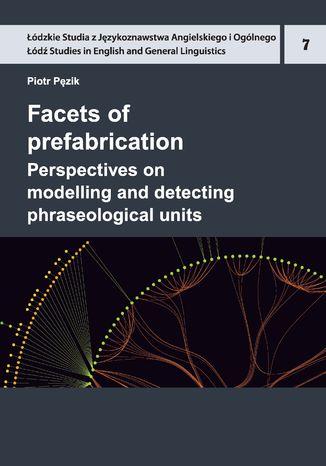 Okładka książki Facets of prefabrication. Perspectives on modelling and detecting phraseological units
