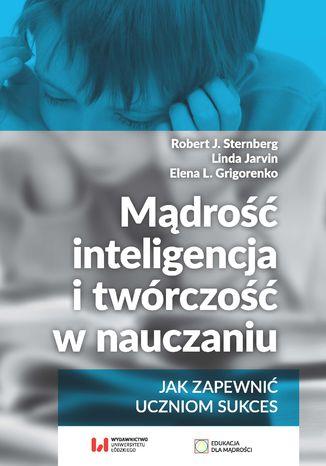 Mądrość, inteligencja i twórczość w nauczaniu. Jak zapewnić uczniom sukces