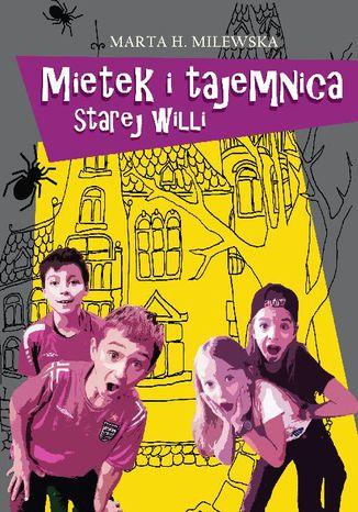 Okładka książki Mietek i tajemnica starej willi