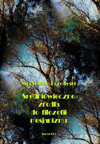 Okładka książki/ebooka Średniowieczne źródła do filozofii mesjanizmu