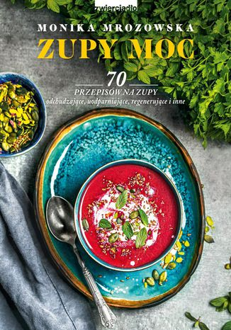 Okładka książki Zupy moc. 70 przepisów na zupy