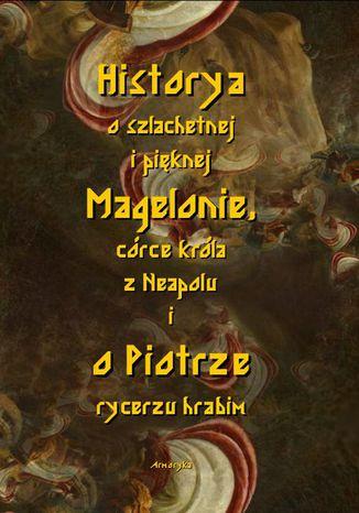 Okładka książki Historia o szlachetnej i pięknej Magelonie, córce króla z Neapolu i o Piotrze rycerzu hrabim