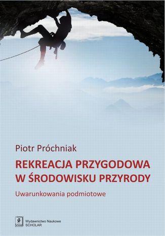 Okładka książki/ebooka Rekreacja przygodowa w środowisku przyrody. Uwarunkowania podmiotowe