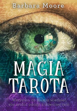 Okładka książki/ebooka Magia Tarota. Wszystko, co musisz wiedzieć, aby zrobić odczyt z dowolnej talii