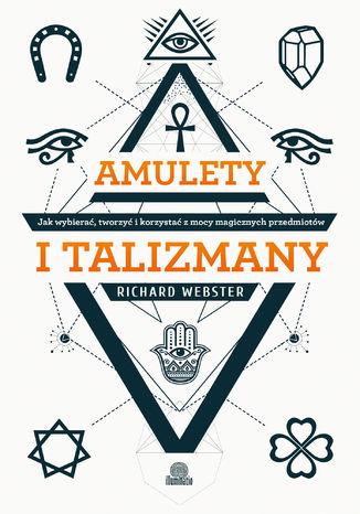 Okładka książki Amulety i talizmany. Jak wybierać, tworzyć i korzystać z mocy magicznych przedmiotów