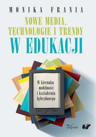 Okładka książki Nowe media, technologie i trendy w edukacji