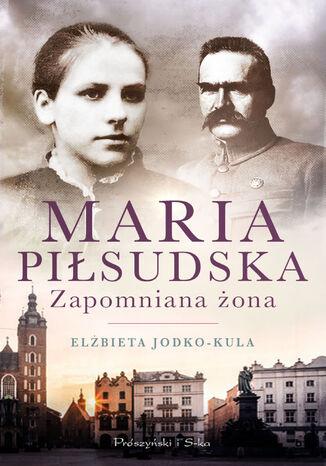 Okładka książki/ebooka Maria Piłsudska. Zapomniana żona