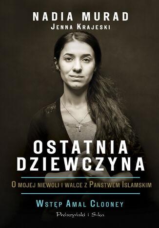 Okładka książki/ebooka Ostatnia dziewczyna. O mojej niewoli i walce z Państwem Islamskim