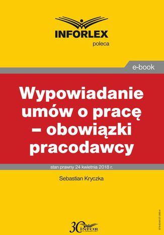Okładka książki Wypowiadanie umów o pracę - obowiązki pracodawcy