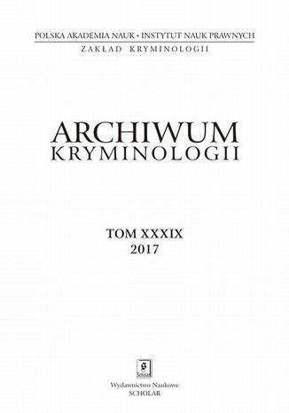 Okładka książki Archiwum Kryminologii, tom XXXIX 2017