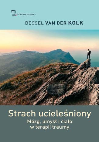 Okładka książki/ebooka Strach ucieleśniony. Mózg, umysł i ciało w terapii traumy