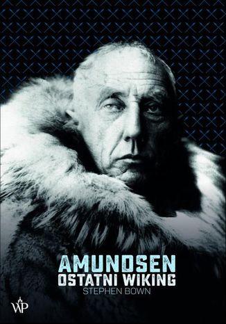 Okładka książki Amundsen Ostatni Wiking