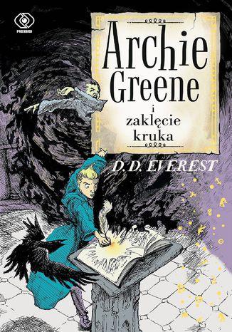 Okładka książki Archie Greene (Tom 3). Archie Greene i zaklęcie kruka