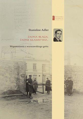 Okładka książki Żadna blaga żadne kłamstwo ... Wspomnienia z warszawskiego getta