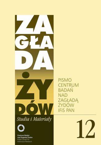 Okładka książki/ebooka Zagłada Żydów. Studia i Materiały nr 12 R. 2016