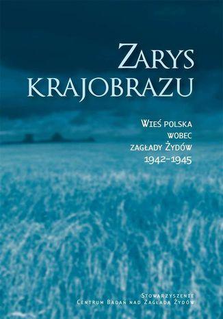 Okładka książki Zarys krajobrazu. Wieś polska wobec zagłady Żydów 19421945