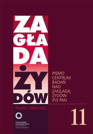 Okładka książki Zagłada Żydów. Studia i Materiały nr 11 R. 2015. Studia i Materiały