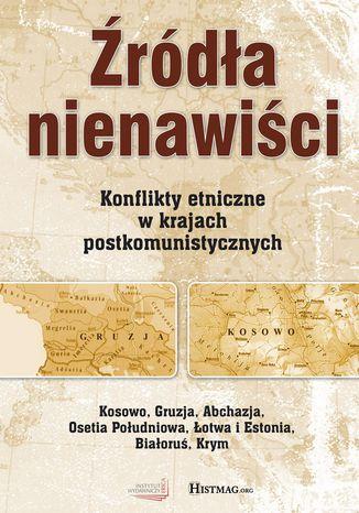Okładka książki/ebooka Źródła nienawiści. Konflikty etniczne w krajach postkomunistycznych