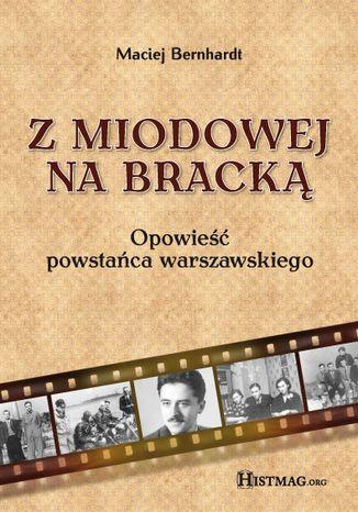 Okładka książki Z Miodowej na Bracką. Opowieść powstańca warszawskiego