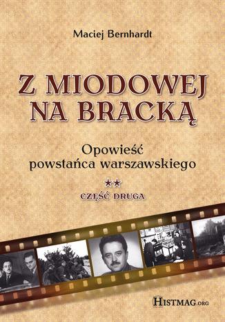 Okładka książki Z Miodowej na Bracką. Opowieść powstańca warszawskiego. Część II