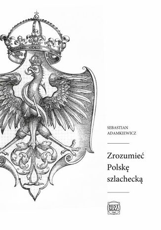 Okładka książki/ebooka Zrozumieć Polskę szlachecką