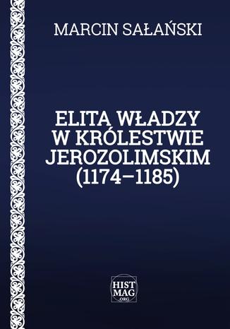 Okładka książki Elita władzy w Królestwie Jerozolimskim (1174-1185)