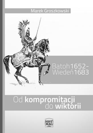 Okładka książki Batoh 1652 - Wiedeń 1683. Od kompromitacji do wiktorii