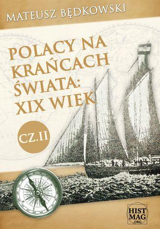 Okładka książki Polacy na krańcach świata: XIX wiek. Część II