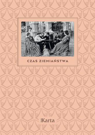 Okładka książki/ebooka Czas ziemiaństwa. Koniec XIX wieku - 1945