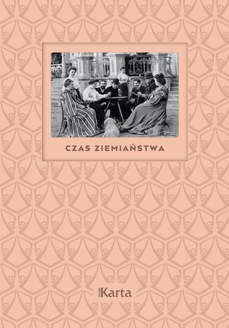 Okładka książki Czas ziemiaństwa. Koniec XIX wieku - 1945