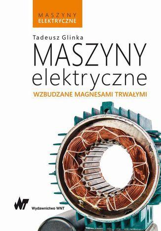 Okładka książki Maszyny elektryczne wzbudzane magnesami trwałymi