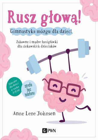 Okładka książki Rusz głową! Gimnastyka mózgu dla dzieci